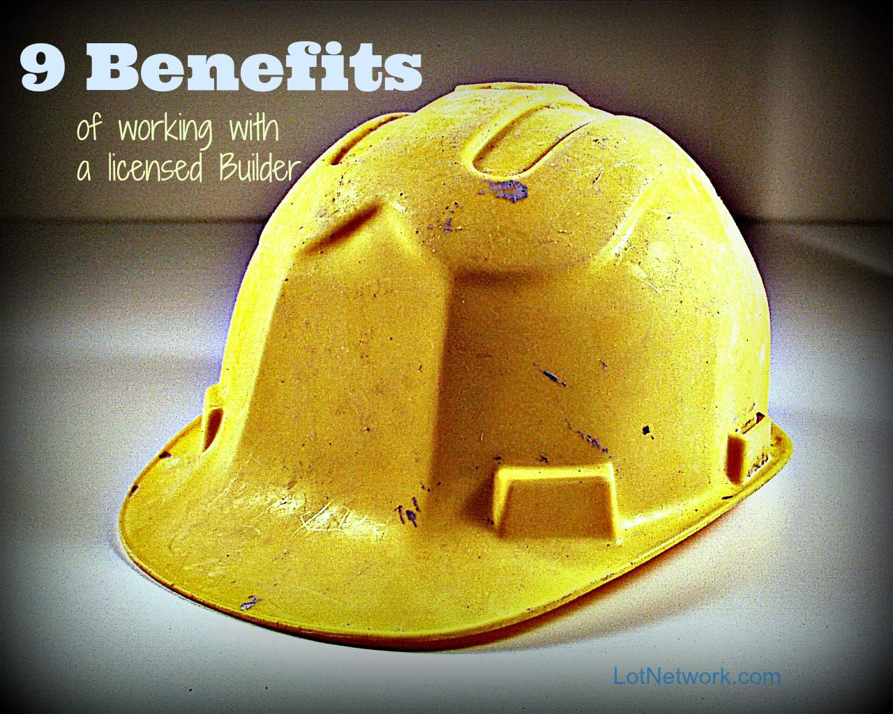 Hardhat photo with text - 9 Benefits of Working with a Licensed Builder